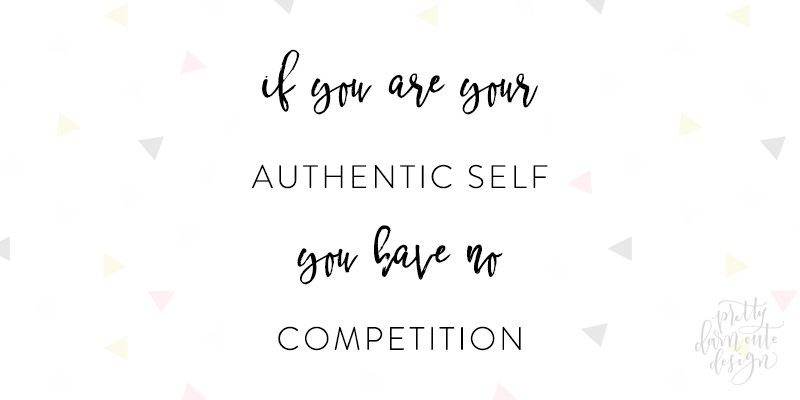 Pretty Darn Cute Design quote that says If you are your authentic self you have no competition